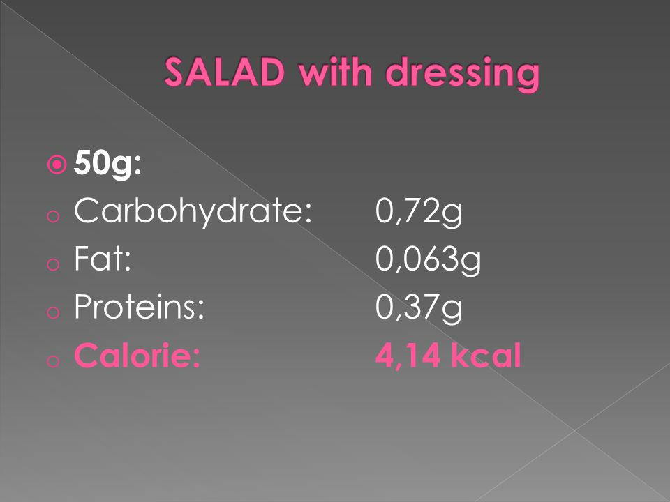  50g: o Carbohydrate:0,72g o Fat:0,063g o Proteins:0,37g o Calorie: 4,14 kcal