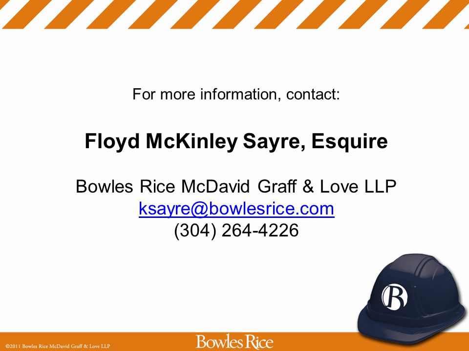 For more information, contact: Floyd McKinley Sayre, Esquire Bowles Rice McDavid Graff & Love LLP ksayre@bowlesrice.com (304) 264-4226 ksayre@bowlesri