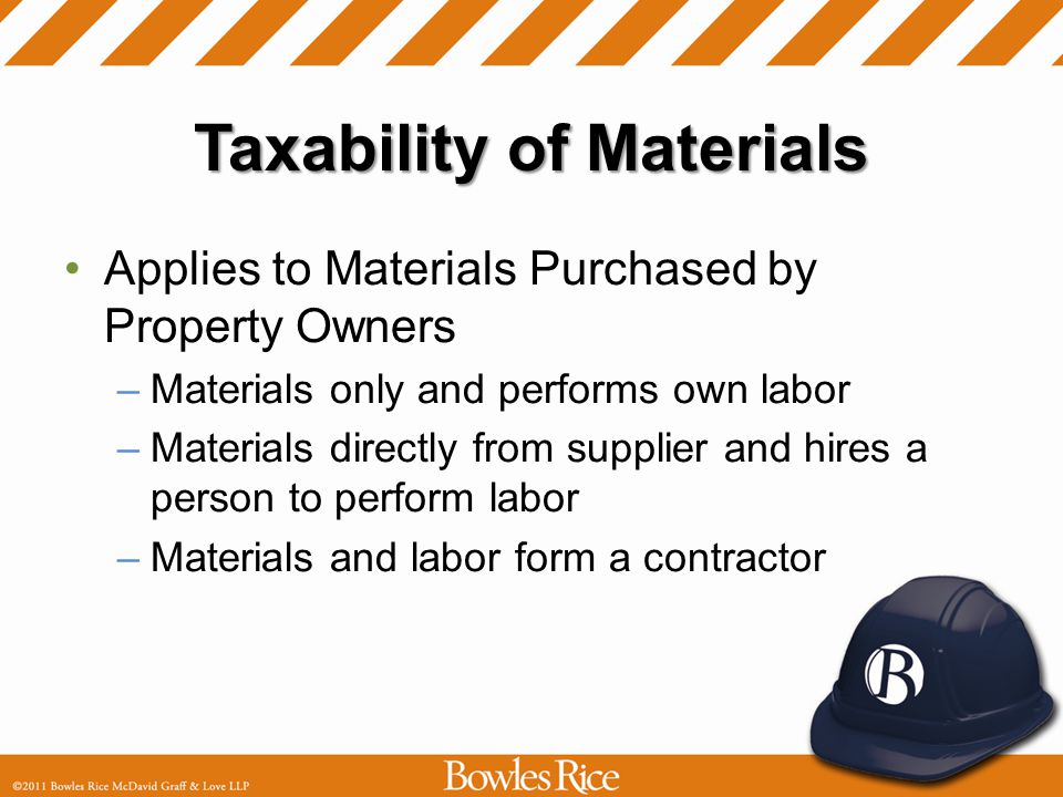 Taxability of Materials Applies to Materials Purchased by Property Owners –Materials only and performs own labor –Materials directly from supplier and