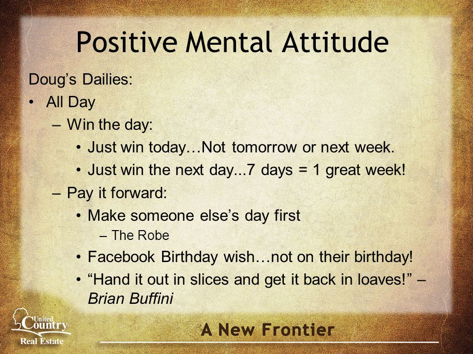 Positive Mental Attitude Doug's Dailies: All Day –Win the day: Just win today…Not tomorrow or next week.
