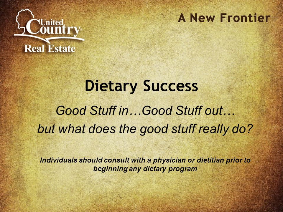Dietary Success Good Stuff in…Good Stuff out… but what does the good stuff really do.