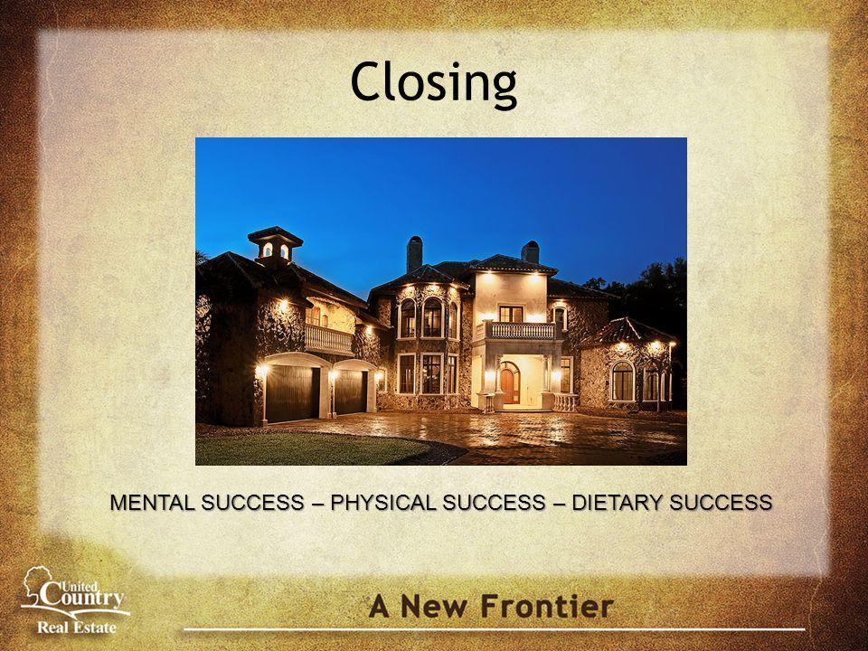 Closing MENTAL SUCCESS – PHYSICAL SUCCESS – DIETARY SUCCESS