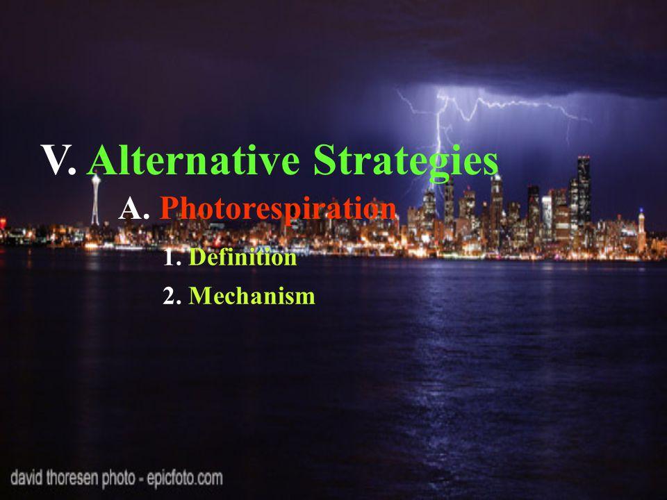 V. Alternative Strategies A. Photorespiration 1. Definition 2. Mechanism