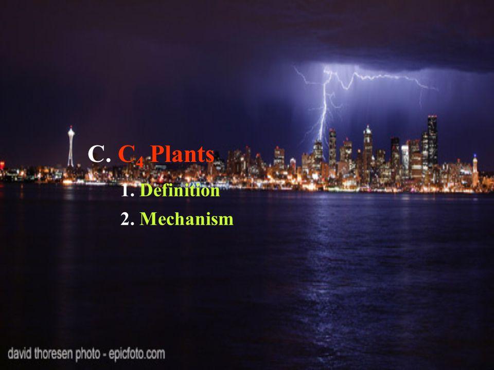 C. C4 C4 Plants 1. Definition 2. Mechanism