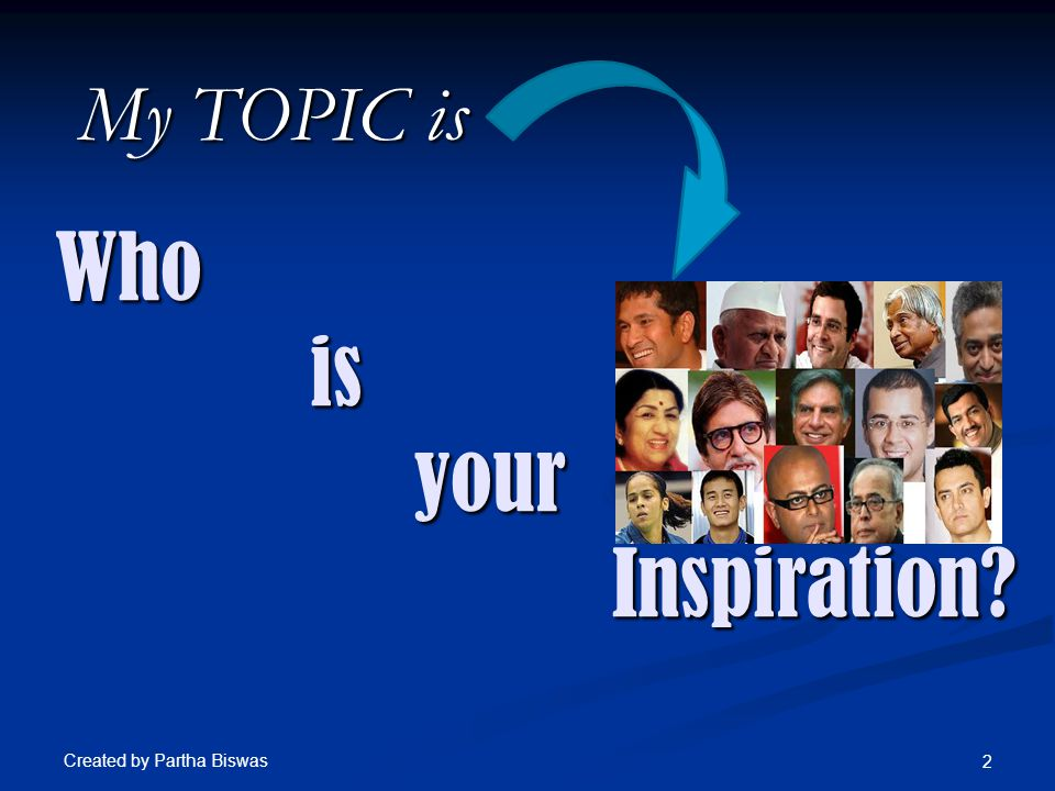 Who is your Inspiration My TOPIC is Created by Partha Biswas 2