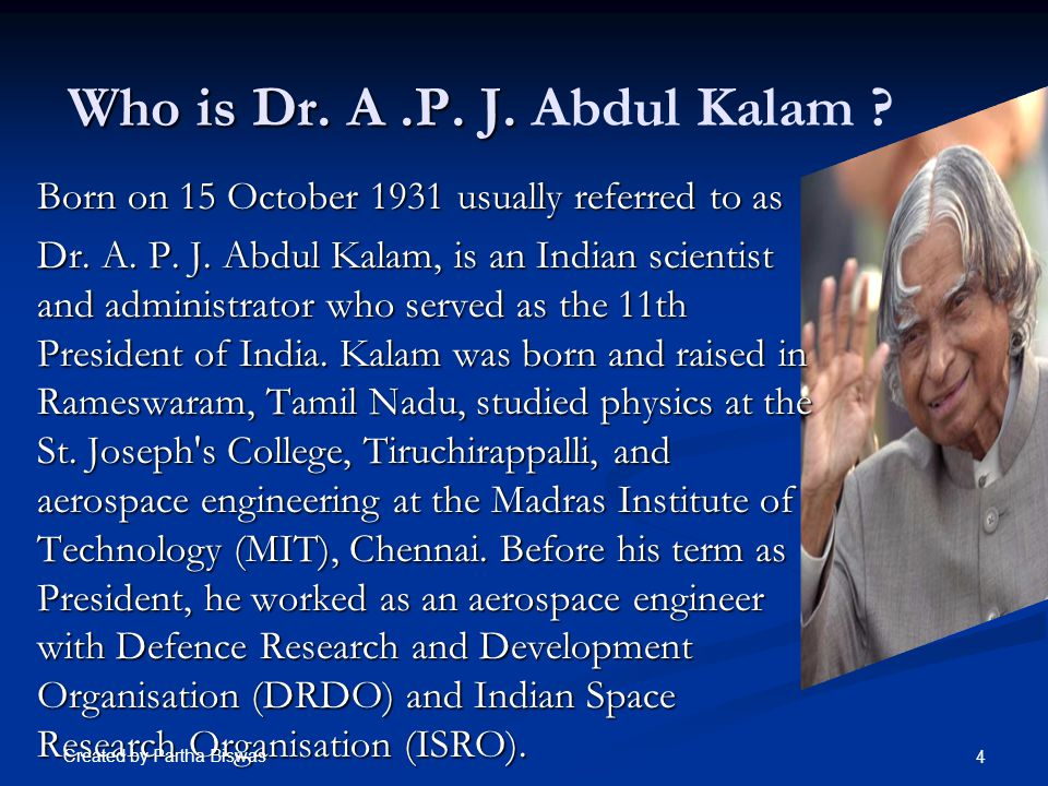 Who is Dr. A.P. J. Who is Dr. A.P. J. Abdul Kalam .