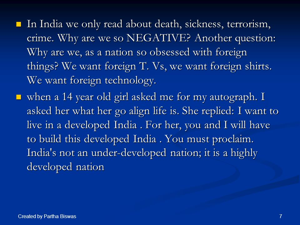 I am fully inspired by Dr.Kalam. There is nothing negative within him.