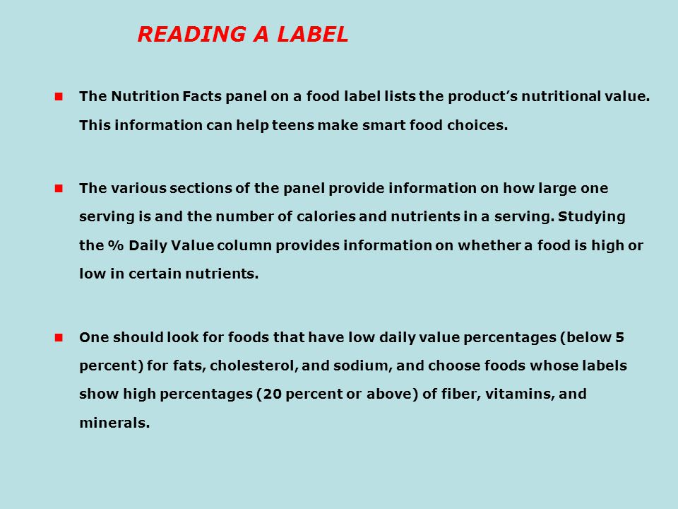 READING A LABEL The Nutrition Facts panel on a food label lists the product's nutritional value. This information can help teens make smart food choic