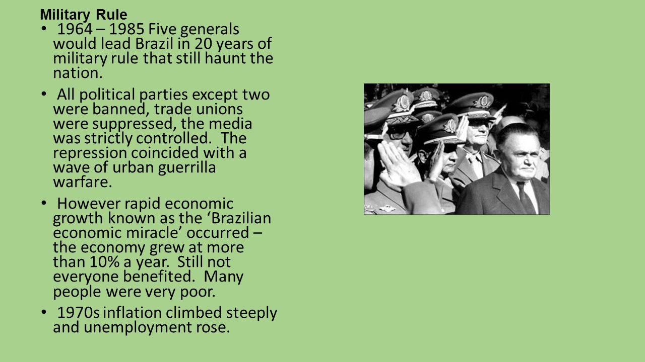 Military Rule 1964 – 1985 Five generals would lead Brazil in 20 years of military rule that still haunt the nation.