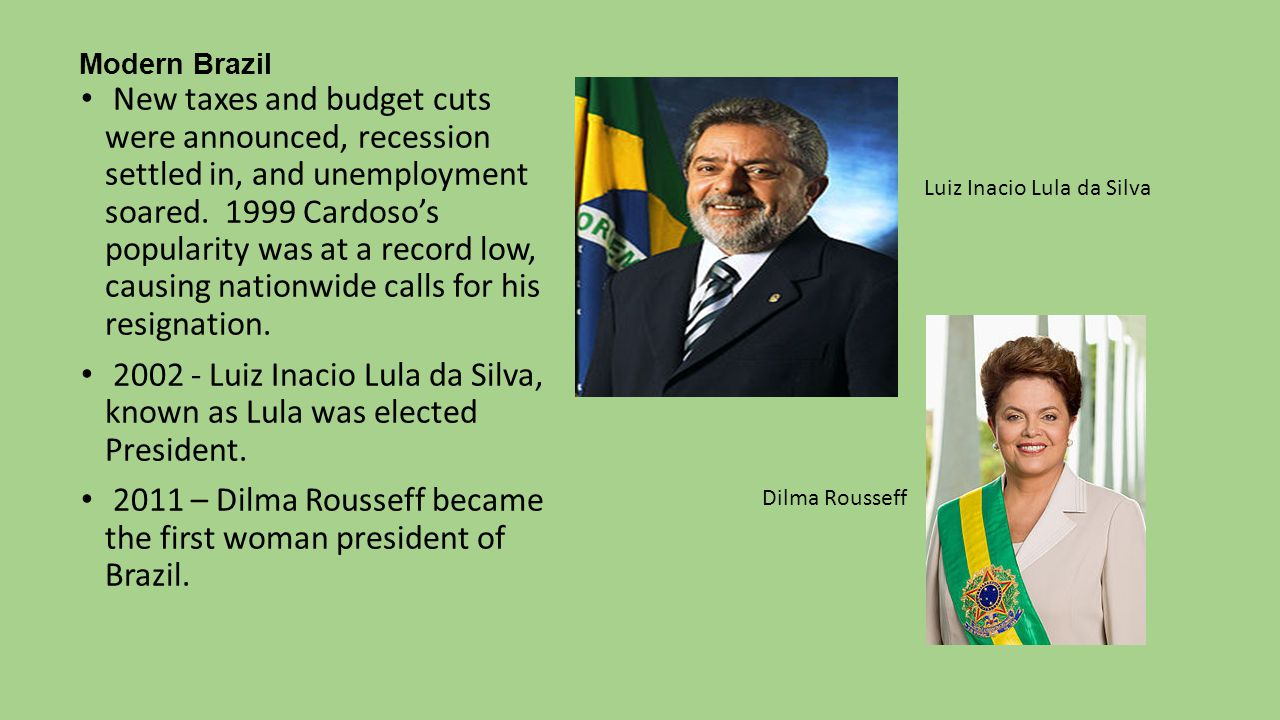 Modern Brazil New taxes and budget cuts were announced, recession settled in, and unemployment soared.