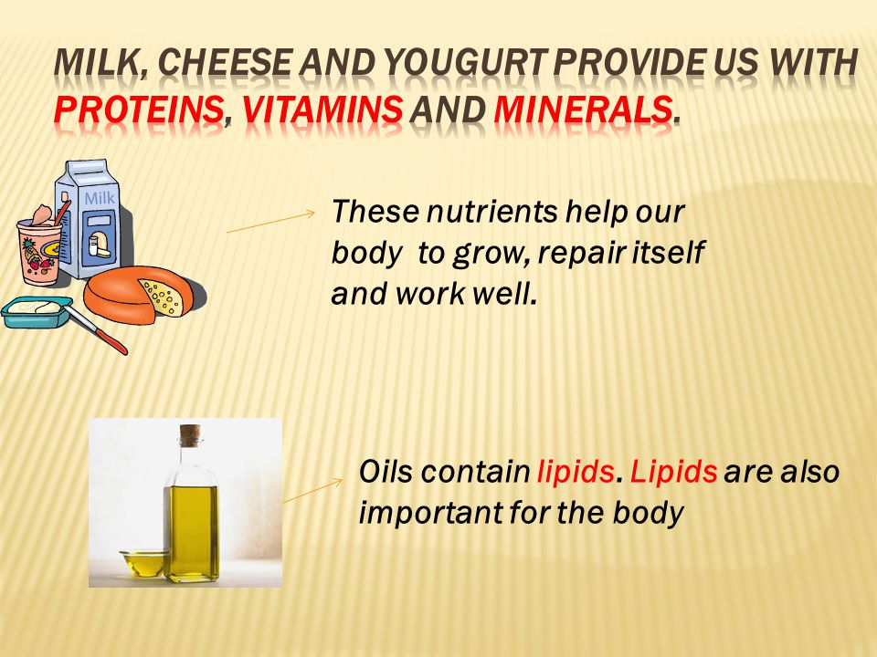 These nutrients help our body to grow, repair itself and work well.
