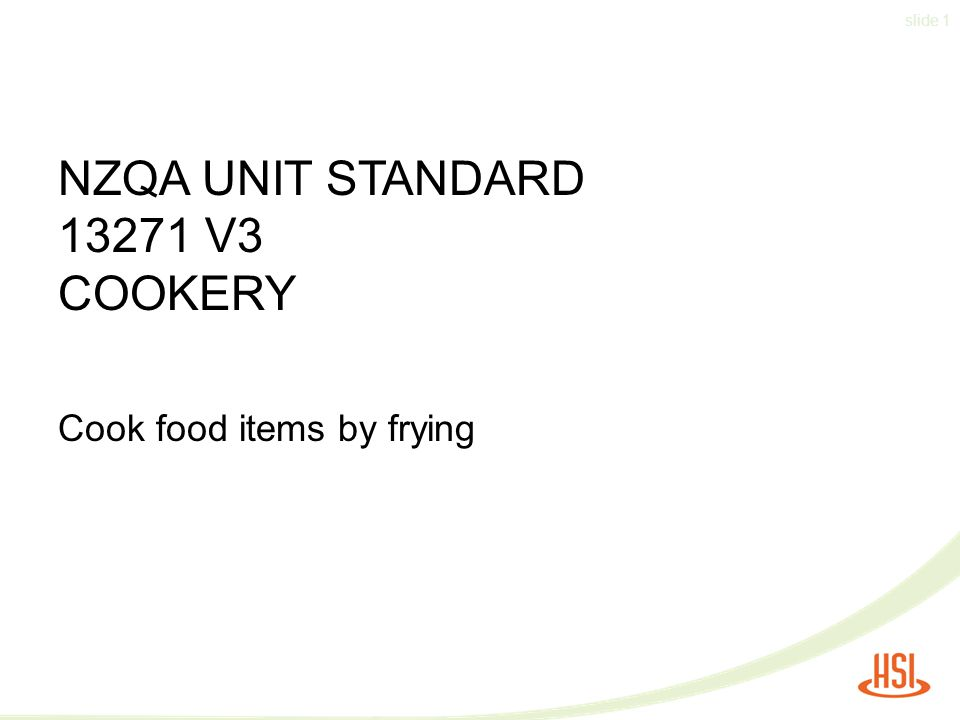 slide 1 NZQA UNIT STANDARD 13271 V3 COOKERY Cook food items by frying