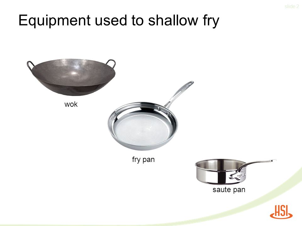 slide 2 Equipment used to shallow fry wok fry pan saute pan