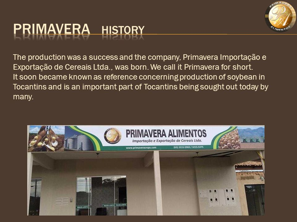 The production was a success and the company, Primavera Importação e Exportação de Cereais Ltda., was born.