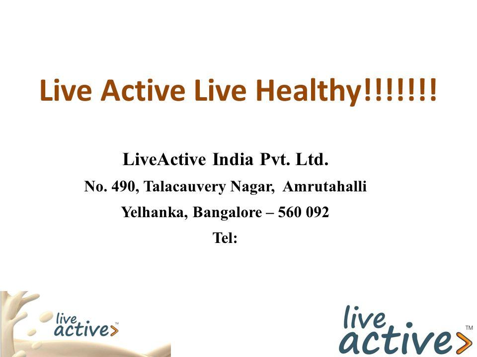 Live Active Live Healthy!!!!!!! LiveActive India Pvt. Ltd. No. 490, Talacauvery Nagar, Amrutahalli Yelhanka, Bangalore – 560 092 Tel: