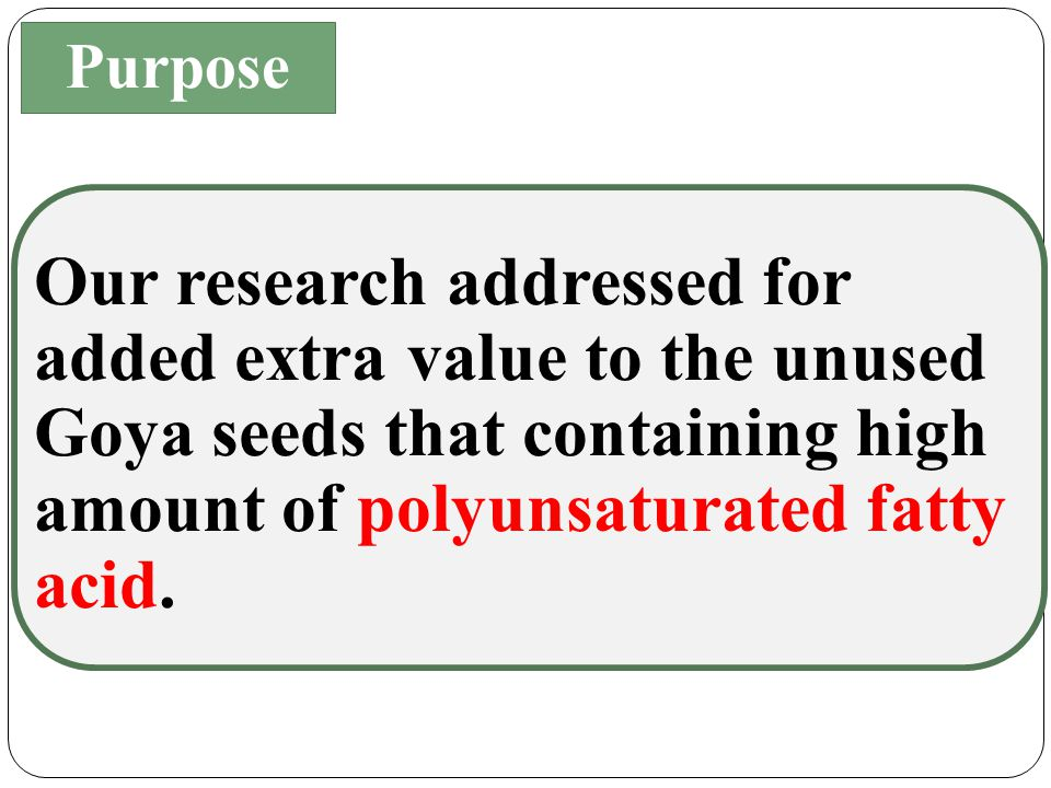 Our research addressed for added extra value to the unused Goya seeds that containing high amount of polyunsaturated fatty acid.