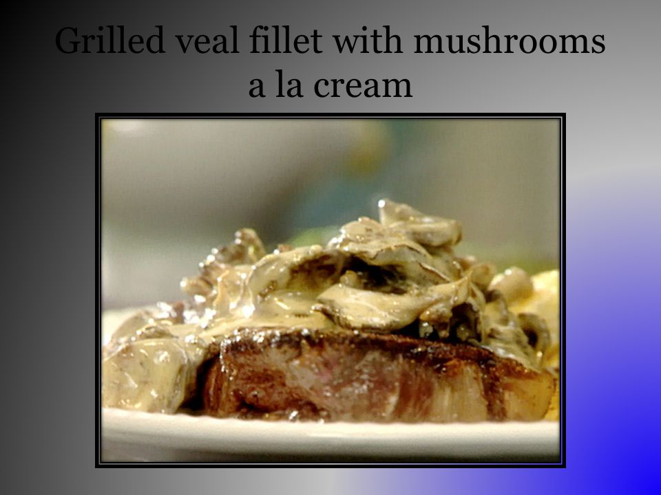 Grilled veal fillet with mushrooms a la cream