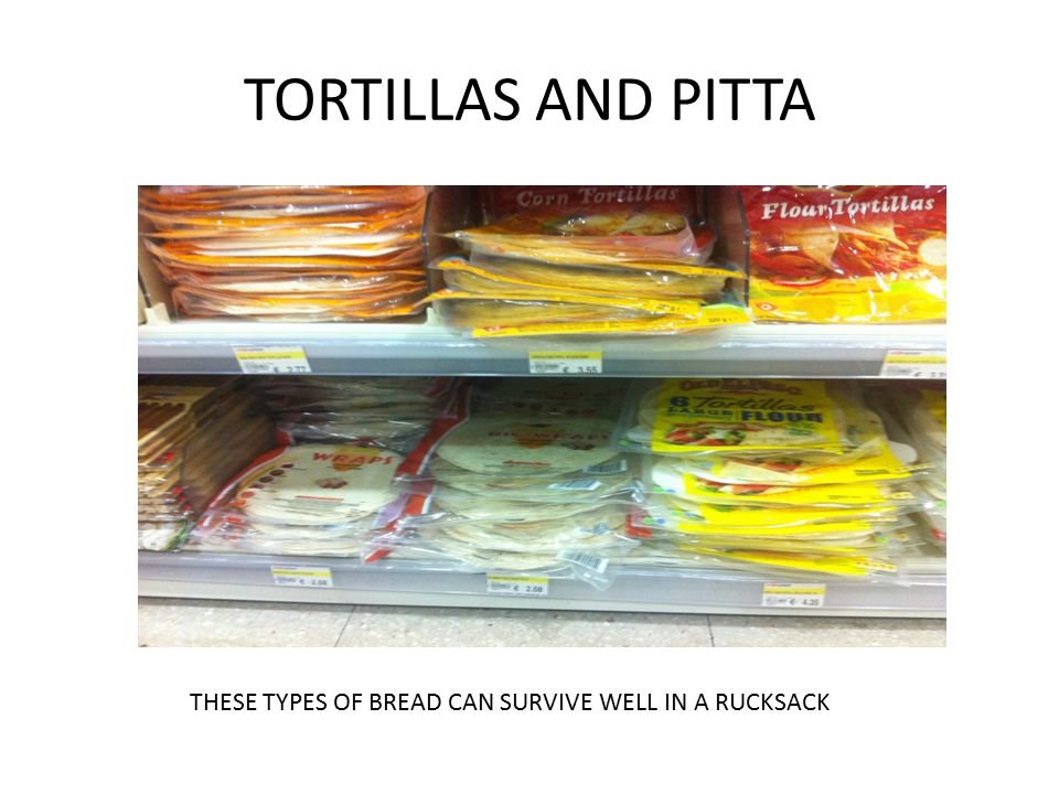 TORTILLAS AND PITTA THESE TYPES OF BREAD CAN SURVIVE WELL IN A RUCKSACK