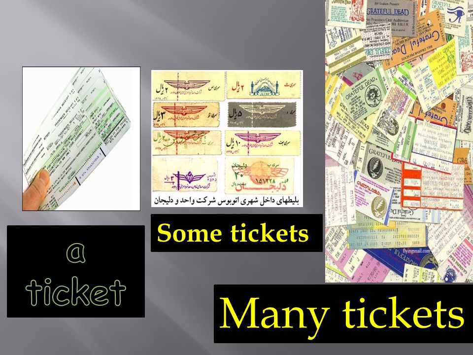 Some tickets Many tickets