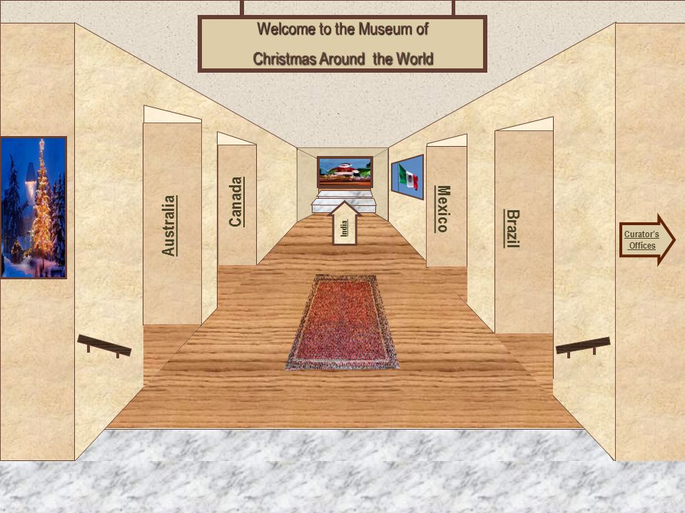 Museum Entrance Australia Canada Brazil Mexico Welcome to the Museum of Christmas Around the World Curator's Offices India