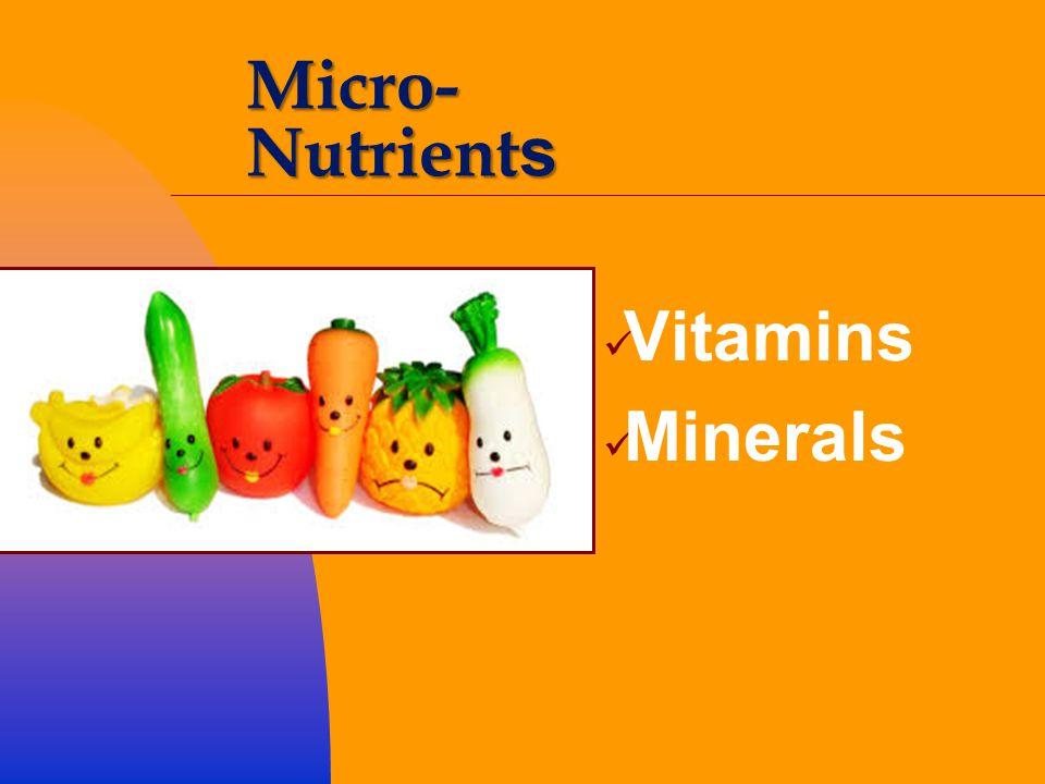 Micro- Nutrient s Vitamins Minerals