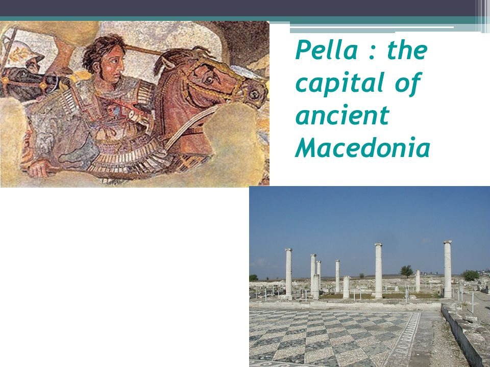 Pella : the capital of ancient Macedonia