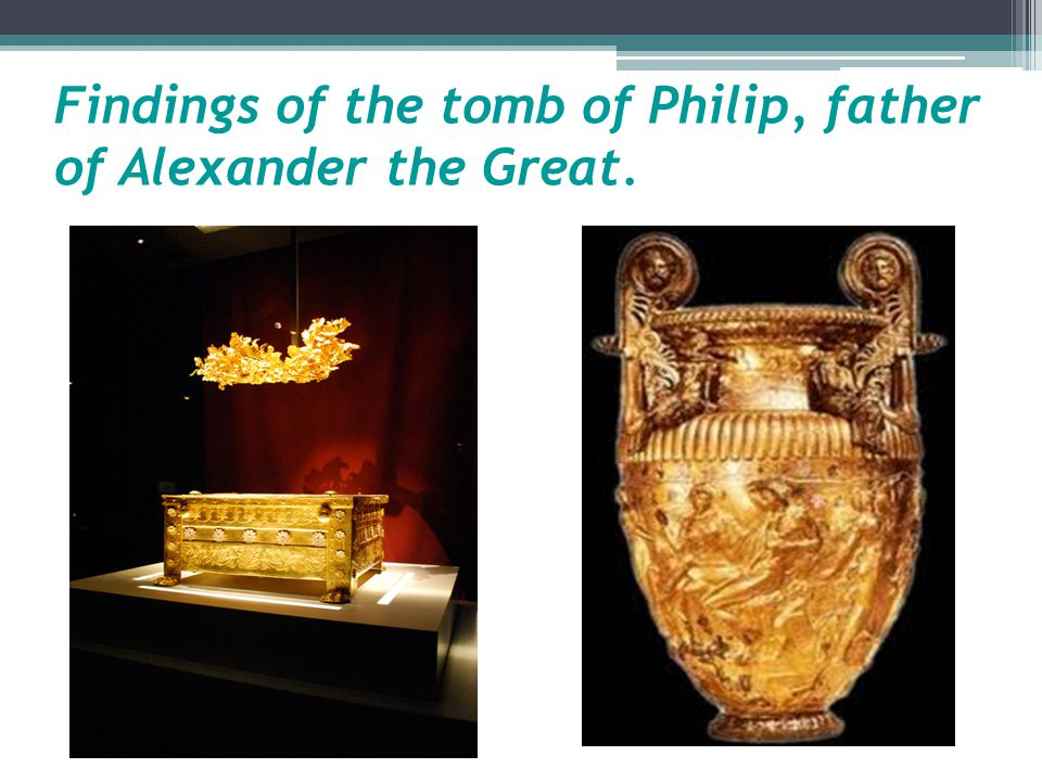 Findings of the tomb of Philip, father of Alexander the Great.
