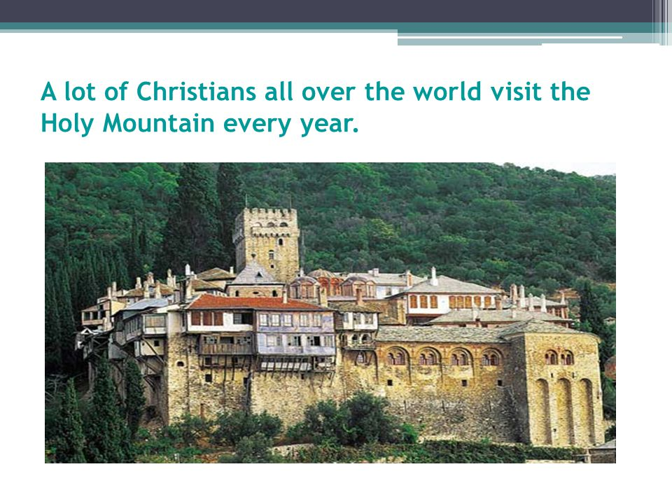 A lot of Christians all over the world visit the Holy Mountain every year.