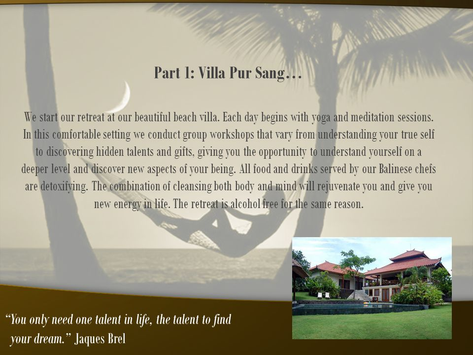 Part 1: Villa Pur Sang… We start our retreat at our beautiful beach villa. Each day begins with yoga and meditation sessions. In this comfortable sett