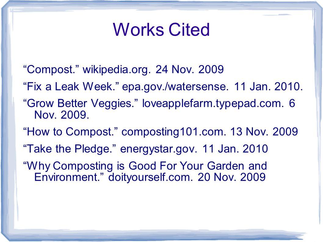 Works Cited Compost. wikipedia.org. 24 Nov. 2009 Fix a Leak Week. epa.gov./watersense.