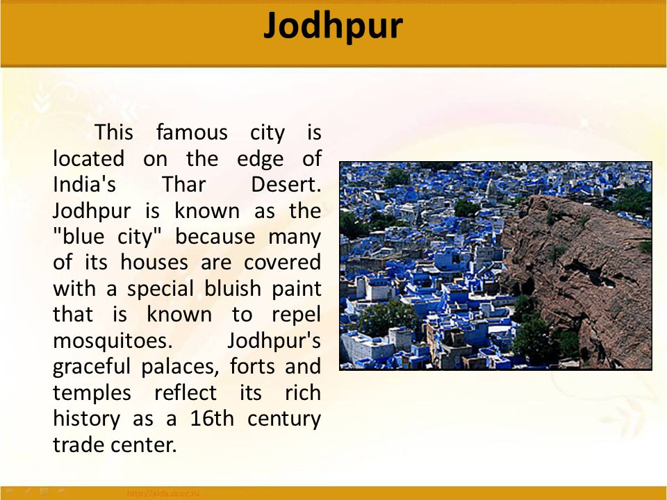Jodhpur This famous city is located on the edge of India's Thar Desert. Jodhpur is known as the