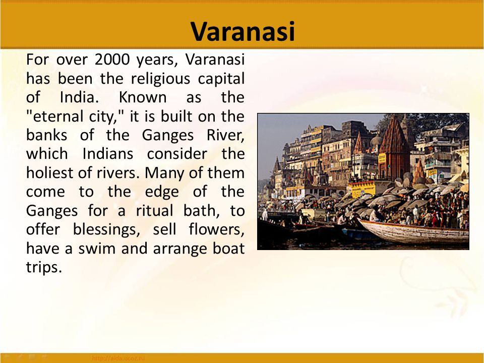 Varanasi For over 2000 years, Varanasi has been the religious capital of India. Known as the