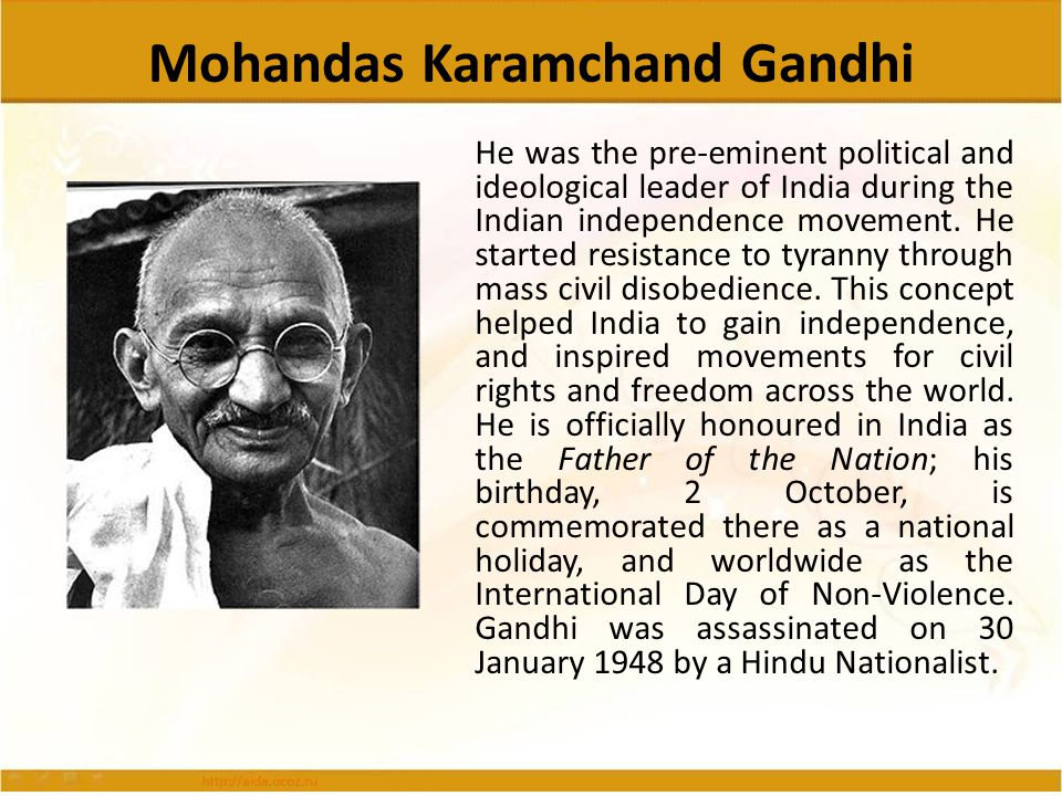 Mohandas Karamchand Gandhi He was the pre-eminent political and ideological leader of India during the Indian independence movement. He started resist