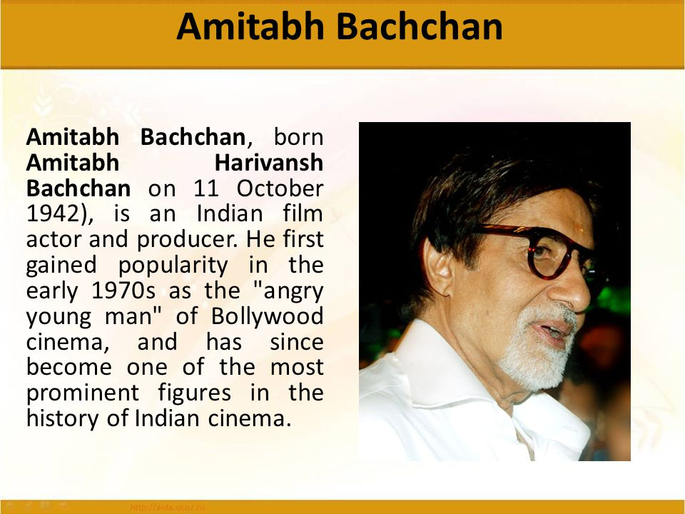 Amitabh Bachchan Amitabh Bachchan, born Amitabh Harivansh Bachchan on 11 October 1942), is an Indian film actor and producer. He first gained populari