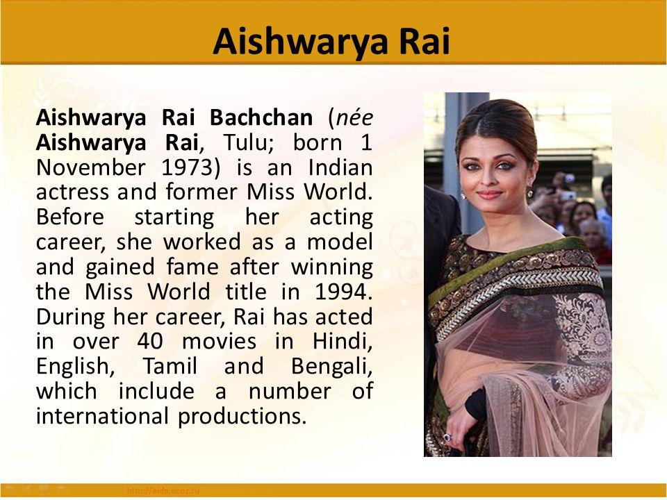 Aishwarya Rai Aishwarya Rai Bachchan (née Aishwarya Rai, Tulu; born 1 November 1973) is an Indian actress and former Miss World. Before starting her a