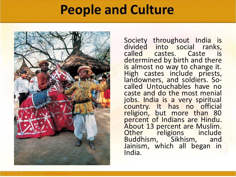 People and Culture Society throughout India is divided into social ranks, called castes. Caste is determined by birth and there is almost no way to ch