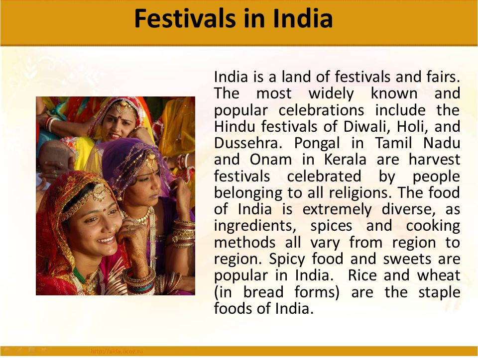 Festivals in India India is a land of festivals and fairs. The most widely known and popular celebrations include the Hindu festivals of Diwali, Holi,