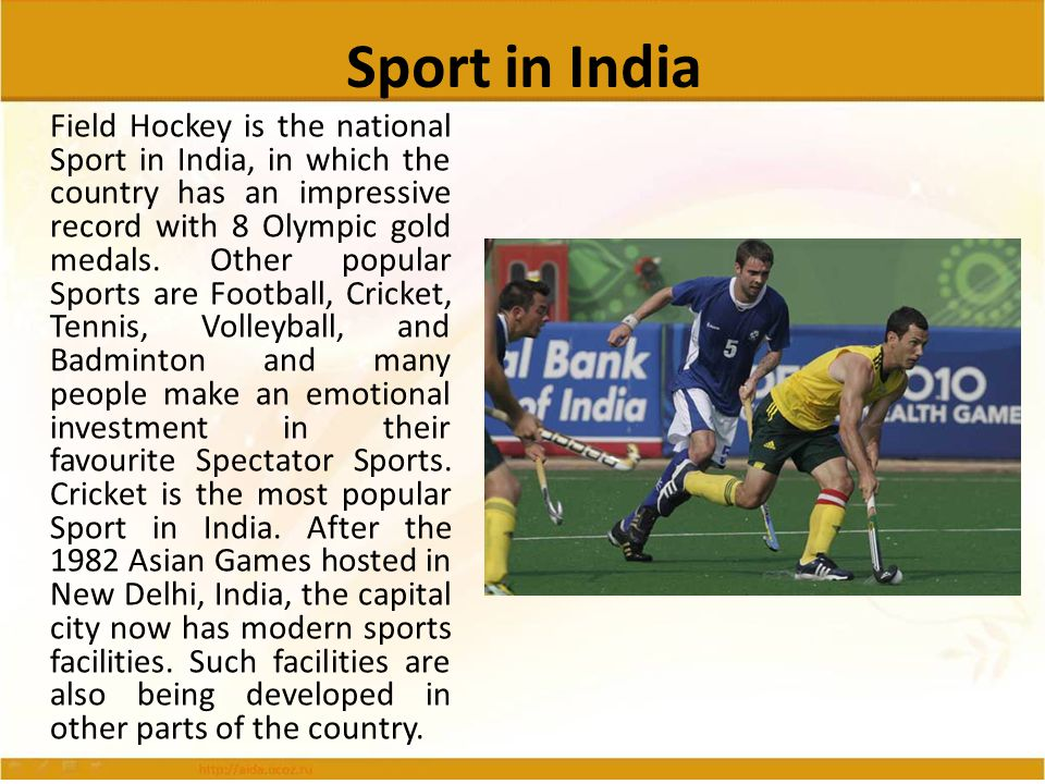 Sport in India Field Hockey is the national Sport in India, in which the country has an impressive record with 8 Olympic gold medals. Other popular Sp