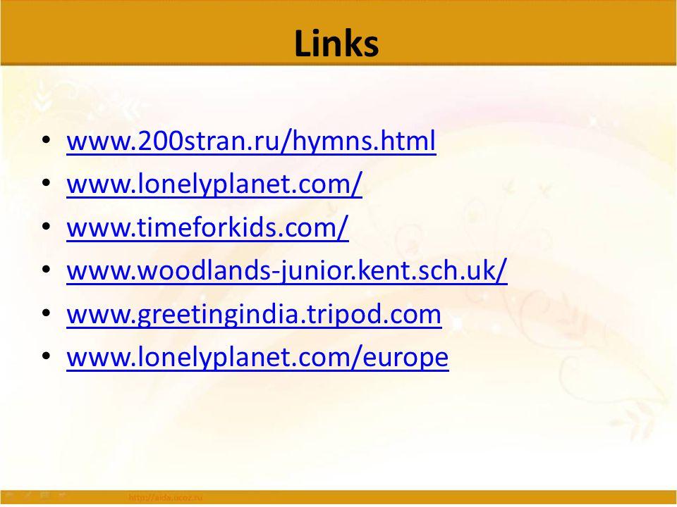 Links www.200stran.ru/hymns.html www.lonelyplanet.com/ www.timeforkids.com/ www.woodlands-junior.kent.sch.uk/ www.greetingindia.tripod.com www.greetin