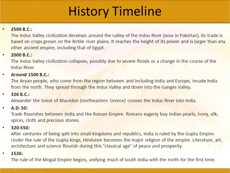History Timeline 2500 B.C.: The Indus Valley civilization develops around the valley of the Indus River (now in Pakistan). Its trade is based on crops