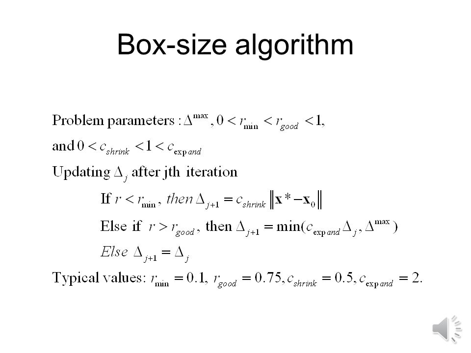 Trust region size management algorithm Optimization in box of function f using approximation f a Improvement ratio at approximate optimum x* If r>0 accept new point, otherwise just change box size