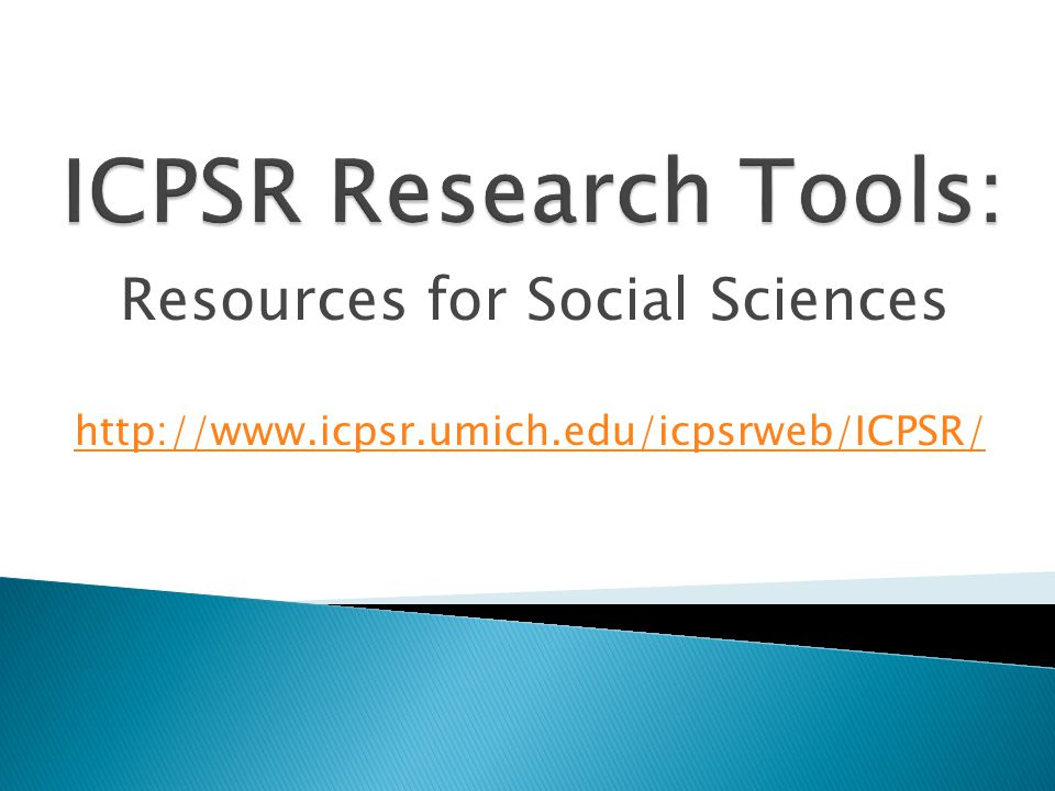 Resources for Social Sciences http://www.icpsr.umich.edu/icpsrweb/ICPSR/