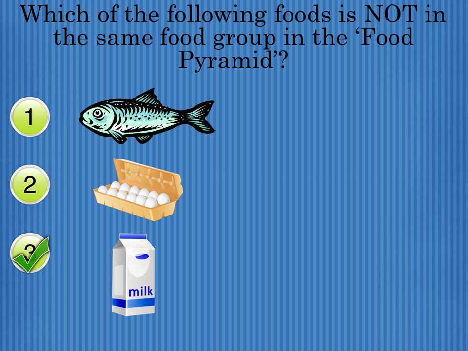 Which of the following foods is NOT in the same food group in the 'Food Pyramid'?