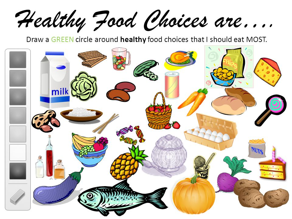Healthy Food Choices are…. Draw a GREEN circle around healthy food choices that I should eat MOST.