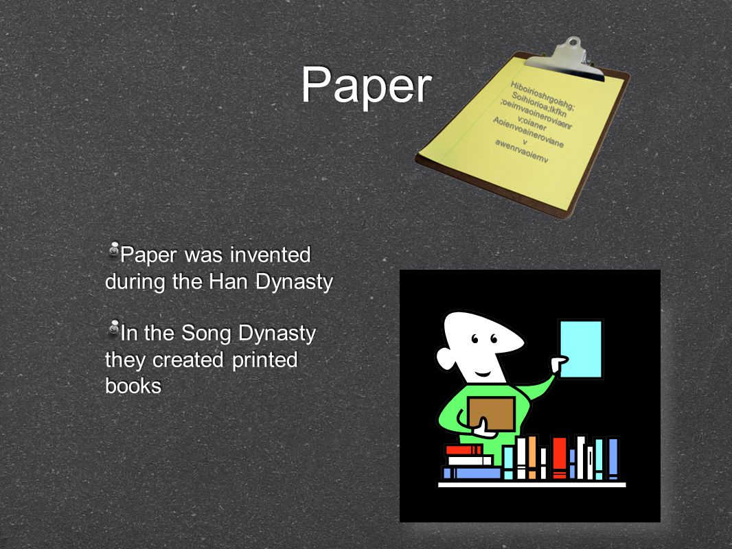 Paper Paper was invented during the Han Dynasty In the Song Dynasty they created printed books Paper was invented during the Han Dynasty In the Song Dynasty they created printed books Hiboirioshrgoishg;Soihiorioa;lkfkn ;oeirnvaoineroviaenr v;oianer Aoienvoaineroviane v awenrvaoiernv