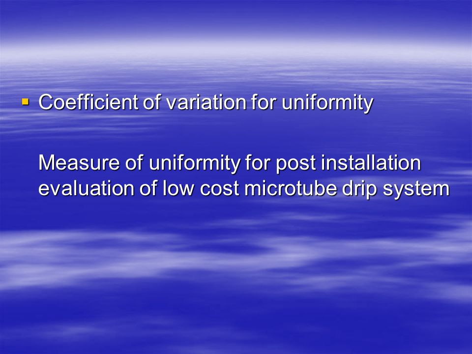  Coefficient of variation for uniformity Measure of uniformity for post installation evaluation of low cost microtube drip system