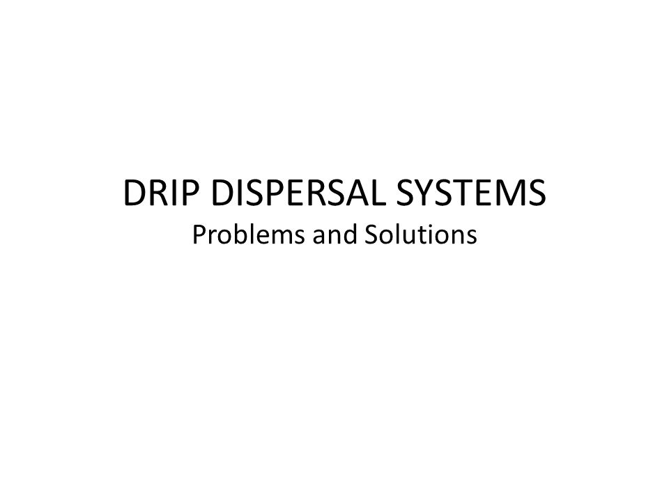 DRIP DISPERSAL SYSTEMS Problems and Solutions