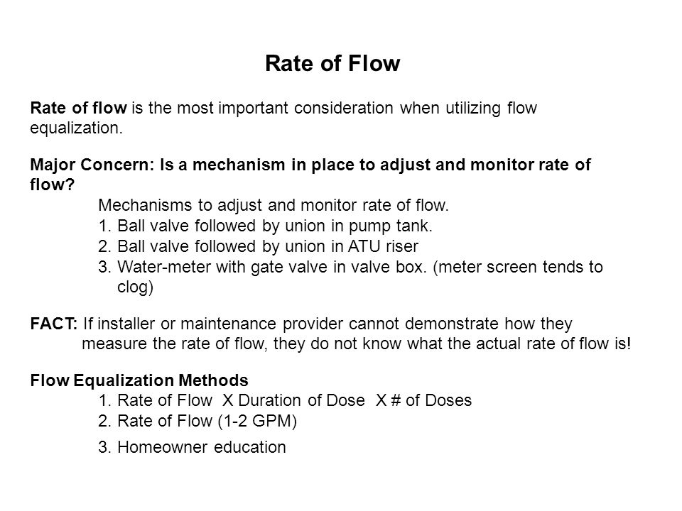 Rate of Flow Rate of flow is the most important consideration when utilizing flow equalization.