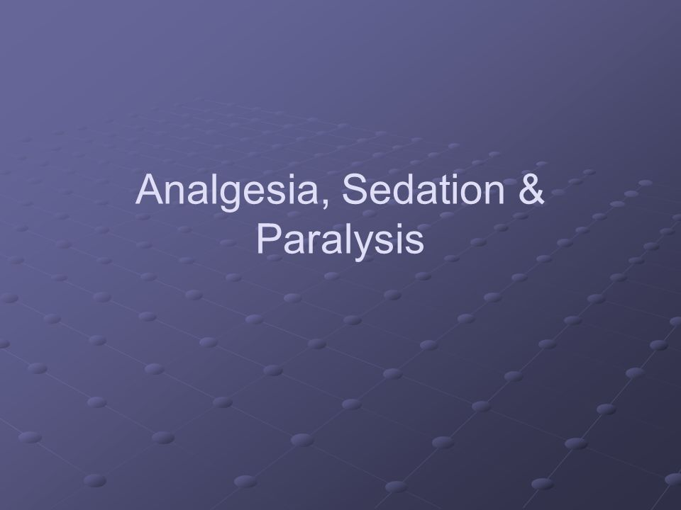 Analgesia, Sedation & Paralysis
