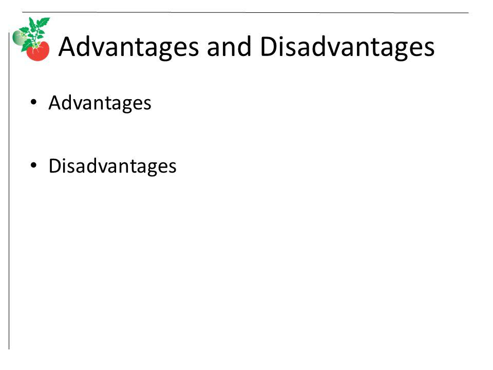 Advantages and Disadvantages Advantages Disadvantages